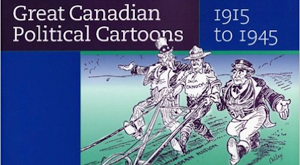 Great Canadian Political Cartoons, 1915 to 1945